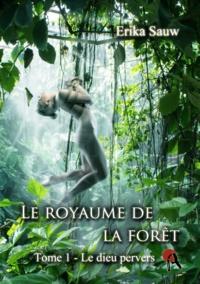 Erika Sauw - Le royaume de la forêt - T1 - Le dieu pervers.