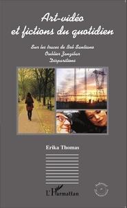 Erika Thomas - Art-vidéo et fictions du quotidien - Sur les traces de Bob Santiano ; Oublier Zanzibar ; Disparitions.