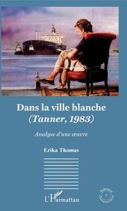Erika Thomas - Dans la ville blanche (Tanner, 1983) - Analyse d'une oeuvre.