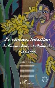 Erika Thomas - Le cinéma brésilien - Du Cinema novo à la Retomada 1955-1999.
