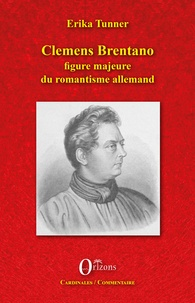 Erika Tunner - Clemens Brentano - Figure majeure du romantisme allemand.