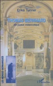 Erika Tunner - Thomas Bernhard - Un joyeux mélancolique.