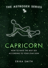 Erika W. Smith - Astrosex: Capricorn - How to have the best sex according to your star sign.