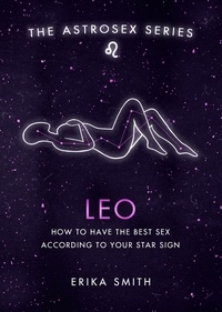 Erika W. Smith - Astrosex: Leo - How to have the best sex according to your star sign.