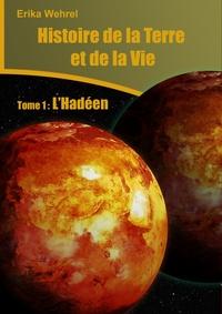 Erika Wehrel - Histoire de la Terre et de la vie - L'Hadéen.