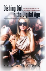 Erin a. Meyers - Dishing Dirt in the Digital Age - Celebrity Gossip Blogs and Participatory Media Culture.