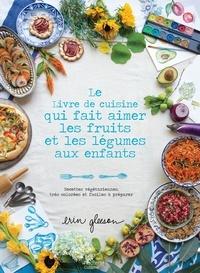 Galabria.be Le livre de cuisine qui fait aimer les fruits et les légumes aux enfants - Recettes végétariennes, très colorées et faciles à préparer Image