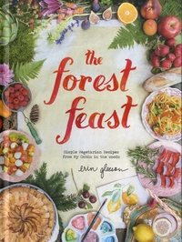 Erin Gleeson - The Forest Feast - Simple Vegetarian Recipes from My Cabin in the Woods.