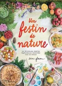 Erin Gleeson - Un festin de nature - Les délicieuses recettes végétariennes concoctées dans ma cabane.