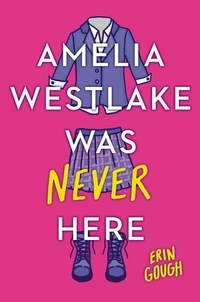 Erin Gough - Amelia Westlake Was Never Here.