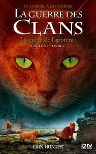 Erin Hunter - La guerre des clans : De l'ombre à la lumière (Cycle VI) Tome 1 : La quête de l'apprenti.