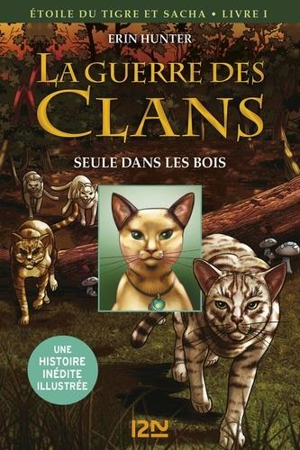 Erin Hunter et Dan Jolley - La guerre des clans : Etoile du Tigre et Sacha Tome 1 : Seule dans les bois.