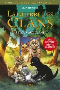 Erin Hunter et Dan Jolley - La guerre des clans : Etoile du Tigre et Sacha Tome 3 : Retour aux clans.