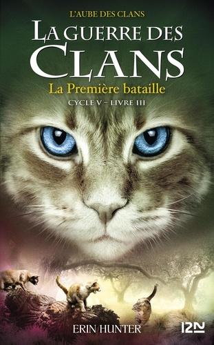 Erin Hunter - La guerre des clans : L'aube des clans (Cycle V) Tome 3 : La première bataille.