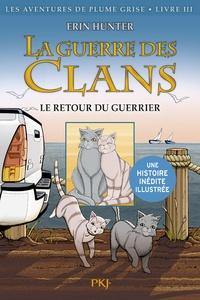 Erin Hunter et Dan Jolley - La Guerre des clans : Les Aventures de Plume Grise Tome 3 : Le retour du guerrier.