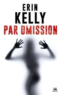 Erin Kelly - Par omission.