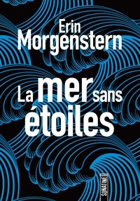 Erin Morgenstern - La mer sans étoiles.