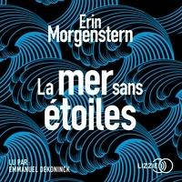 Erin Morgenstern et Julie Sibony - La Mer sans étoiles.