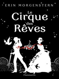 Erin Morgenstern - Le cirque des rêves.