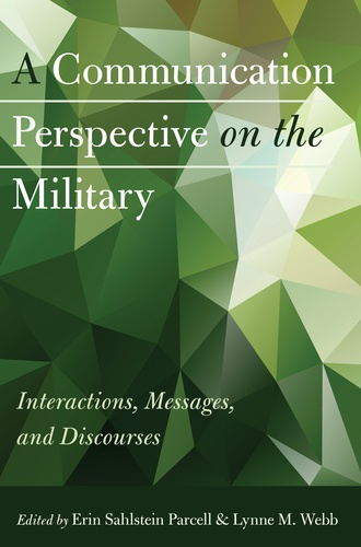 Erin Sahlstein parcell et Lynne m. Webb - A Communication Perspective on the Military - Interactions, Messages, and Discourses.