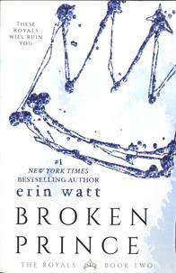 Erin Watt - The Royals Tome 2 : Broken Prince.