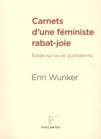 Erin Wunker - Carnets d'une féministe rabat-joie - Essais sur la vie quotidienne.