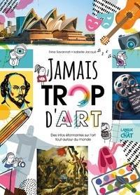 Erine Savannah et Isabelle Jacqué - Jamais trop d'art - Des infos étonnantes sur l'art tout autour du monde.