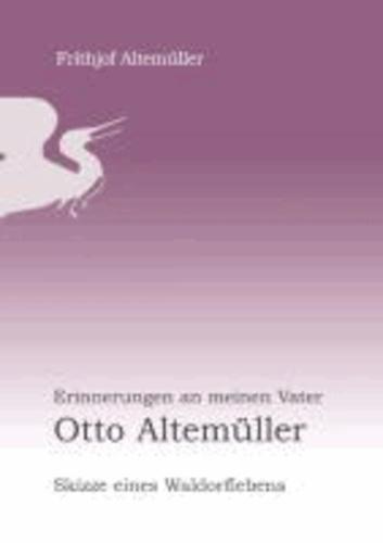 Erinnerungen an meinen Vater Otto Altemüller - Skizze eines Waldorflebens.