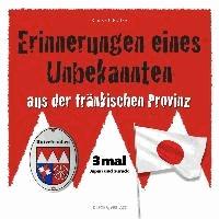 Erinnerungen eines Unbekannten aus der fränkischen Provinz - 3mal Japan und zurück.
