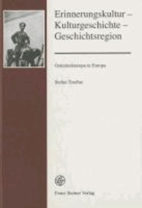 Erinnerungskultur - Kulturgeschichte - Geschichtsregion - Ostmitteleuropa in Europa.