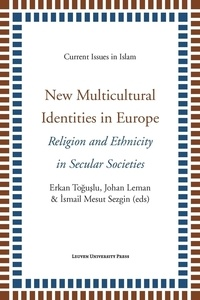 Erkan Toguslu et Johan Leman - New Multicultural Identities in Europe - Religion and Ethnicity in Secular Societies.