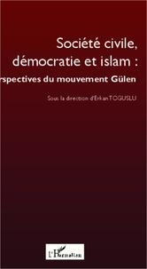 Erkan Toguslu - Société civile, démocratie et islam : perspectives du mouvement Gülen.