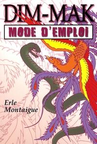 Erle Montaigue - Dim-mak : mode d'emploi.