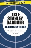 Erle Stanley Gardner - All Grass Isn't Green.