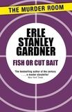Erle Stanley Gardner - Fish or Cut Bait.