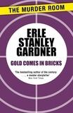 Erle Stanley Gardner - Gold Comes in Bricks.
