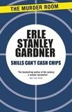 Erle Stanley Gardner - Shills Can't Cash Chips.