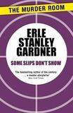 Erle Stanley Gardner - Some Slips Don't Show.