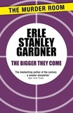 Erle Stanley Gardner - The Bigger They Come.