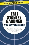 Erle Stanley Gardner - Try Anything Once.