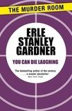 Erle Stanley Gardner - You Can Die Laughing.