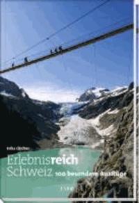 Erlebnisreich Schweiz - 100 besondere Ausflüge.