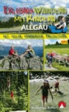 Erlebniswandern mit Kindern Allgäu - Mit vielen spannenden Freizeittipps. 30 Wanderungen und Ausflüge. Mit GPS-Daten..