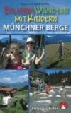 Erlebniswandern mit Kindern. Münchner Berge - 32 Touren zwischen Füssen und dem Inntal. Mit GPS-Daten.