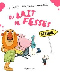 Erlend Loe et Alice Bjerknes Lima de Faria - Du lait de fesses.