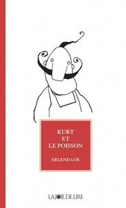 Erlend Loe - Kurt et le poisson.