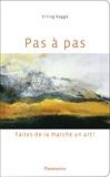 Erling Kagge - Pas à pas - Faites de la marche un art !.