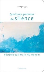 Erling Kagge - Quelques grammes de silence - Résistez aux bruits du monde !.
