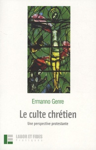 Ermanno Genre - Le culte chrétien - Une perspective protestante.