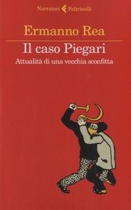 Ermanno Rea - Il caso Piegari - Attualita di una vecchia sconfitta.